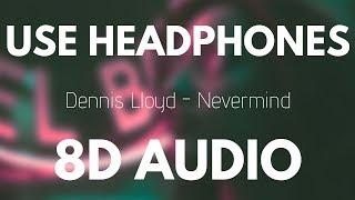 Dennis Lloyd - Nevermind (8D AUDIO)