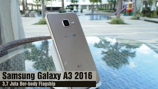 Samsung Galaxy A3 2016 Review Indonesia : 3,7 Juta Ber-Body Flagship