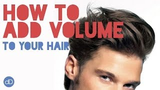 How To Add Volume To Your Hair | Men's Hairstyle Tips