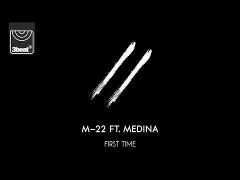 M-22 ft. Medina - First Time