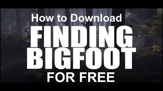 How to Download Finding BigFoot For Free On PC No Torrents