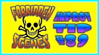 FORBIDDEN SCENES - IMPROV TIP #89