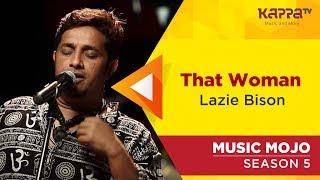 That Woman - Lazie Bison - Music Mojo Season 5 - Kappa TV