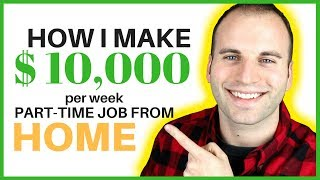 HOW I MAKE $10,000 PER WEEK WORKING A PART TIME JOB FROM HOME