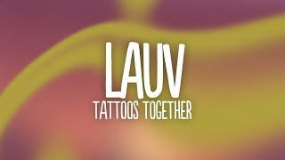 Lauv - Tattoos Together (Lyrics)
