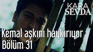 Kara Sevda 31. Bölüm - Kemal Aşkını Haykırıyor