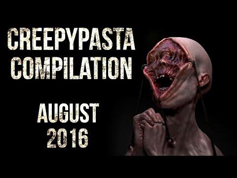CREEPYPASTA COMPILATION AUGUST 2016