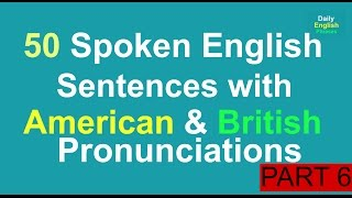 English Sentences for Daily Use with American and British Pronunciations: Part 6