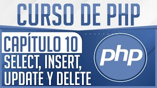Curso de PHP - Capitulo 10, Consultar, Insertar, Actualizar y Eliminar en MYSQL