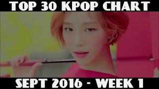 TOP 30 KPOP CHART - SEPTEMBER 2016 WEEK 1 (6 NEW SONGS)