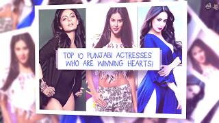 Top 10 Punjabi Actresses who are winning hearts!