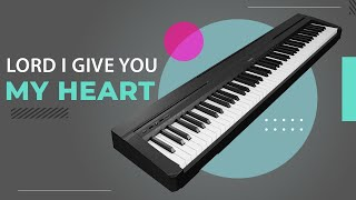lord i give you my heart (piano tutorial)