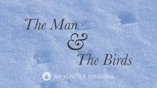 The Man & The Birds | An Igniter Original
