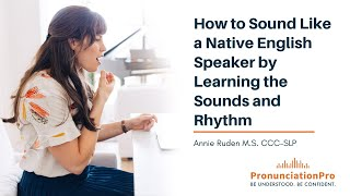 Learn To Sound Like A Native English Speaker By Learning The Sounds & Rhythm