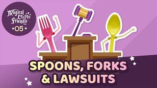 Episode 05: Spoons, Forks & Lawsuits
