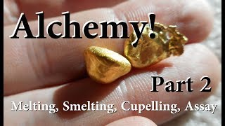 Alchemy!  Well no... But Gold Melting, Smelting, Roasting, Cupelling, and Assays.   Part 2
