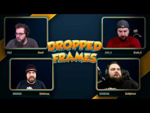 Dropped Frames Week 99 Cohh & News Part 1