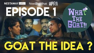 What The Goat | Episode 01 | Goat The Idea?