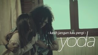 Yoda - Kasih Jangan Kau Pergi (Official Video Clip)