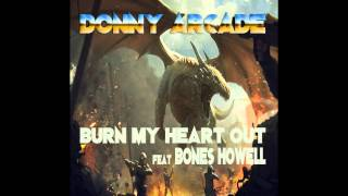Donny Arcade - Burn My Heart Out feat Bones Howell