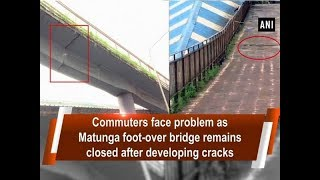 Commuters face problem as Matunga foot-over bridge remains closed after developing cracks