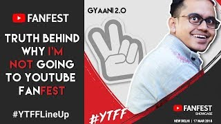 TRUTH - Why I'm Not Going To Youtube India FANFEST 2018
