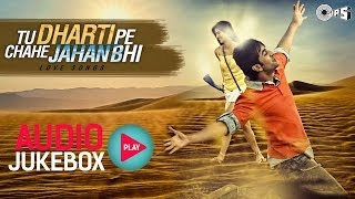 Evergreen Bollywood Love Songs - Tu Dharti Pe Chahe Jahan Bhi - Audio Jukebox