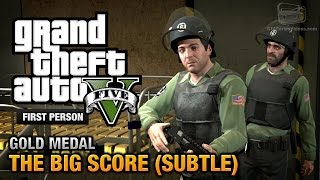 GTA 5 - Mission #75 - The Big Score (Subtle Approach) [First Person Gold Medal Guide - PS4]