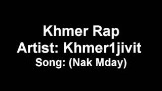Khmer rap: Khmer1jivit- Nak Mday