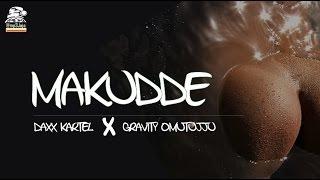 Makudde Remix -  Daxx Kartel ft Gravity Omutujju New Dancehall Music October 2016