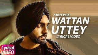 Wattan Uttey | Lyrical Video | Ammy Virk | Sonam Bajwa | Latest Punjabi Song2018 | Speed Records
