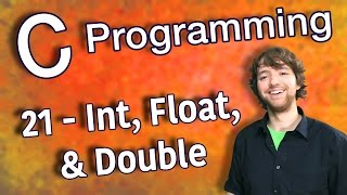 C Programming Tutorial 21 - Int, Float, and Double Data Types