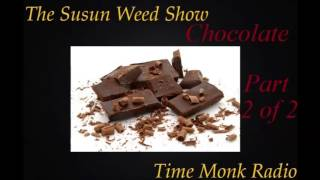 The Susun Weed Show ~ Chocolate ~ Part 2 of 2  - SWS1092
