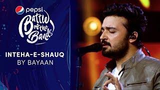 Bayaan | Inteha-e-Shauq | Pepsi Battle of the Bands | Season 3
