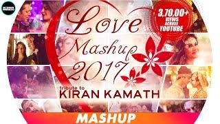 Love Mashup 2017 | Tribute To DJ Kiran Kamath | Best Bollywood Mashup