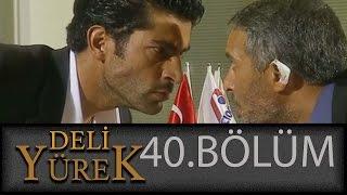 Deli Yürek 40.Bölüm Tek Part İzle (HD)