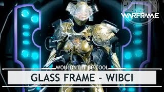 Warframe: Glass Frame Abilities - Wouldn't It Be Cool If?