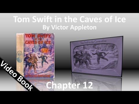 Chapter 12 - Tom Swift in the Caves of Ice by Victor Appleton