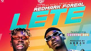 REDMARK FOREAL Ft COUNTRY BOY - LETE [Officia Audio] Produced By Abbah