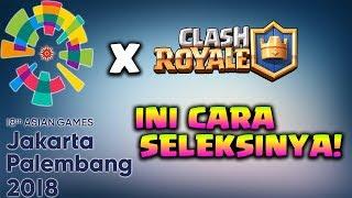 INI CARA IKUT SELEKSI CR ASIAN GAMES 2018, IKUT YUK!! - Clash Royale Indonesia