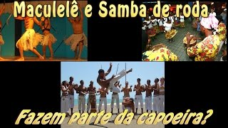 Maculelê e Samba de Roda fazem parte da Capoeira?