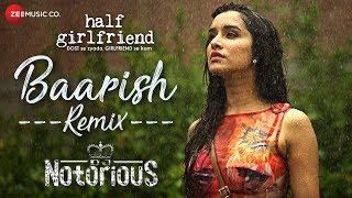 Baarish - Remix   DJ Notorious   Half Girlfriend   Arjun K & Shraddha K