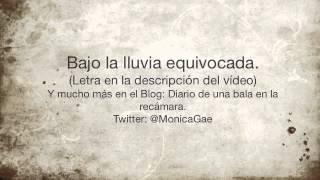 Monica Gae - Bajo la lluvia equivocada.