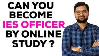 CAN YOU BECOME IES OFFICER BY ONLINE STUDY ? PART 1| Preparing for Competitive Examinations?