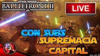 [DIRECTO/PS4] SUPREMACÍA CAPITAL CON SUBS - Star Wars Battlefront 2 - ByOscar94