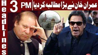 Imran Khan Wants Nawaz Sharif Tried For High Treason - Headlines 3 PM - 15 May 2018 - Express News