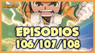 Episodios 106, 107 y 108 de Inazuma Eleven. Más de una hora de diversión!!!