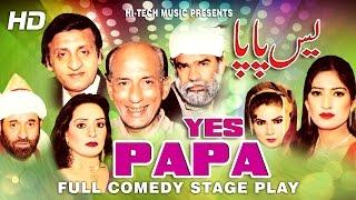 YES PAPA (FULL DRAMA) - BEST PAKISTANI COMEDY STAGE DRAMA