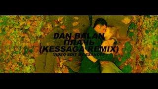 Dan Balan - Плачь (Kessaga Remix) | Video by EsanoFF