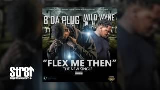 Wild Wyne Da Landlord x B Tha Plug - Flex Me Then (AUDIO)[Prod x Wild Yella]